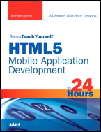 Teach Yourself HTML5 Mobile Application Development in 24 Hours
